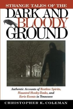Strange Tales of the Dark and Bloody Ground: True Tales from the Haunted Hills of the Mid South
