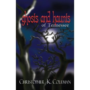 Ghosts and Haunts of Tennessee. True haunting tales of the Mid South